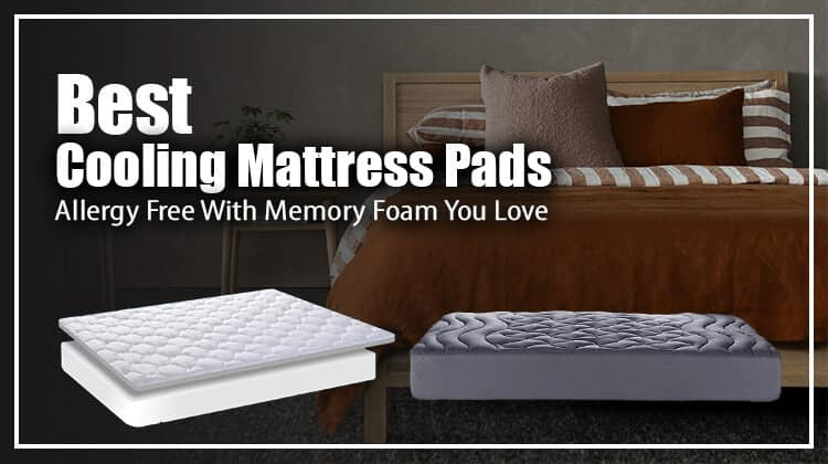 Best Cooling Mattress Pads Allergy Free With Memory Foam You Love