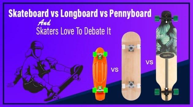 Skateboard vs Longboard vs Penny board And Skaters Love To Debate It.