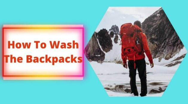How To Wash The Backpacks Every One TO Know